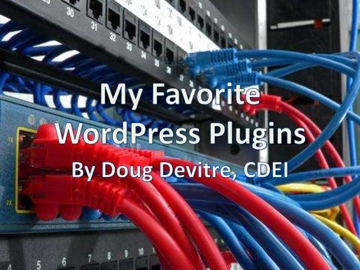 My FavoriteWordPress Plugins<br />By Doug Devitre, CDEI<br />