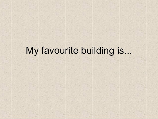 My favourite building is...