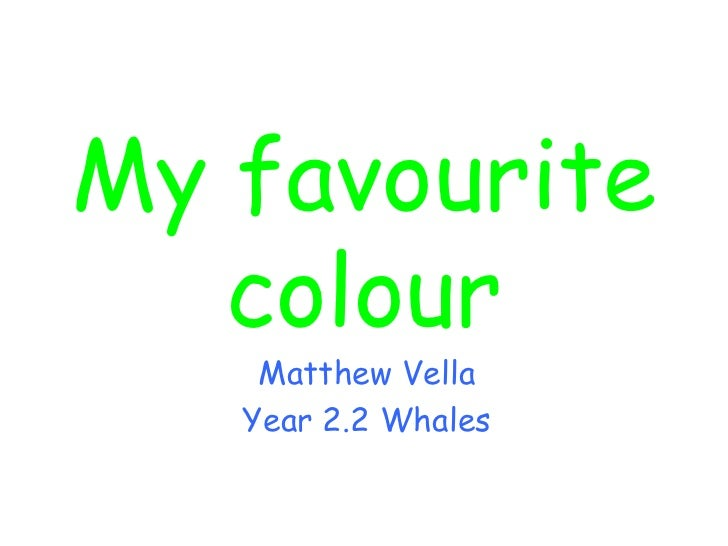 My favourite colour Matthew Vella Year 2.2 Whales