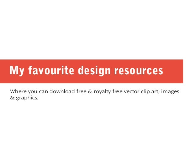 My favourite design resources Where you can download free & royalty free vector clip art, images & graphics.