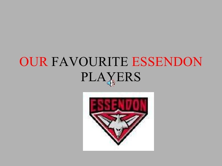 OUR  FAVOURITE  ESSENDON  PLAYERS