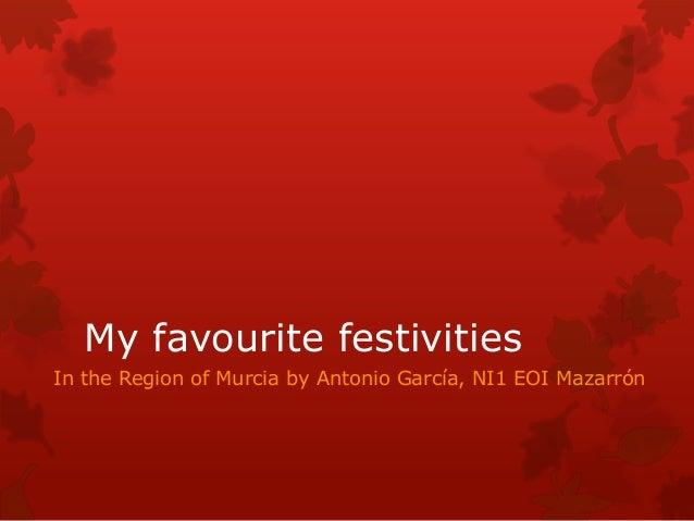 My favourite festivities In the Region of Murcia by Antonio García, NI1 EOI Mazarrón