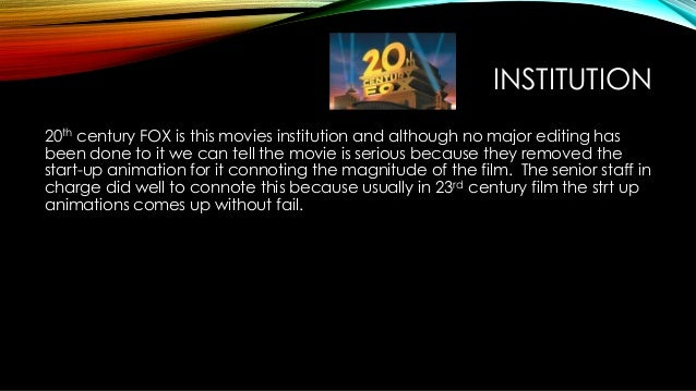 INSTITUTION 20th century FOX is this movies institution and although no major editing has been done to it we can tell the ...