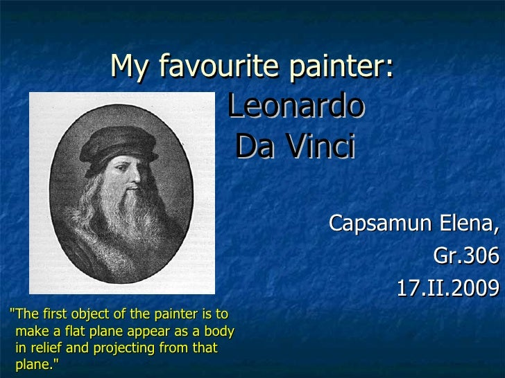 My favourite painter:                                     Leonardo                                     Da Vinci           ...