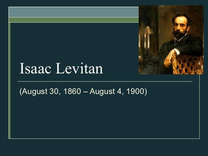 Isaac Levitan ( August 30, 1860 – August 4 ,  1900 )