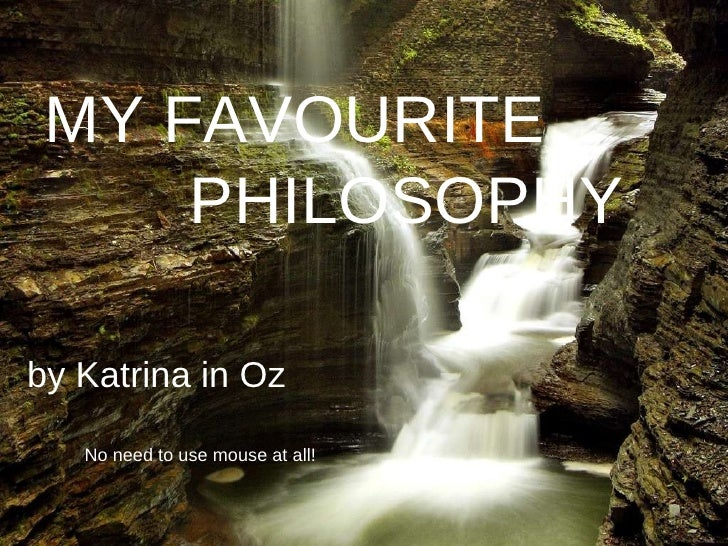 MY FAVOURITE by Katrina in Oz PHILOSOPHY No need to use mouse at all!