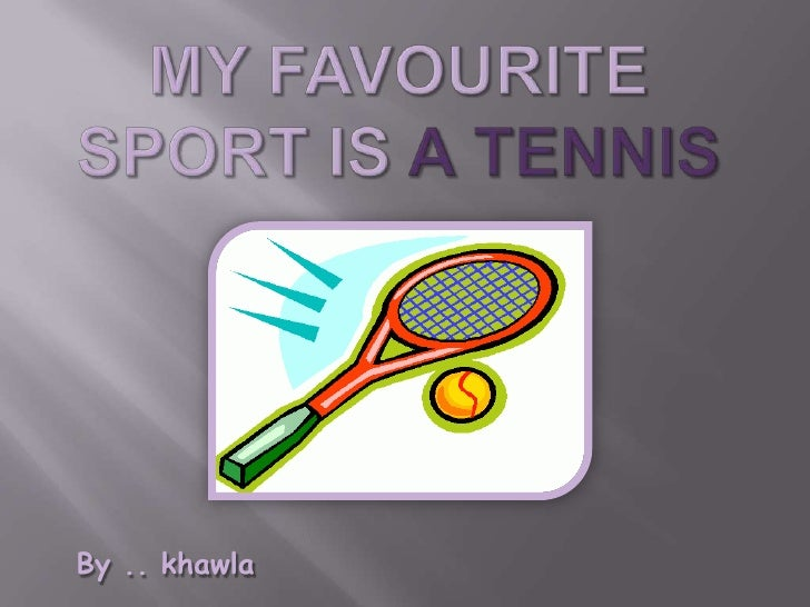 my favorite sport tennis Identify with thought i could give you insights into student essay on my favourite game lawn tennis life in and around the events absent subject albany: produced .