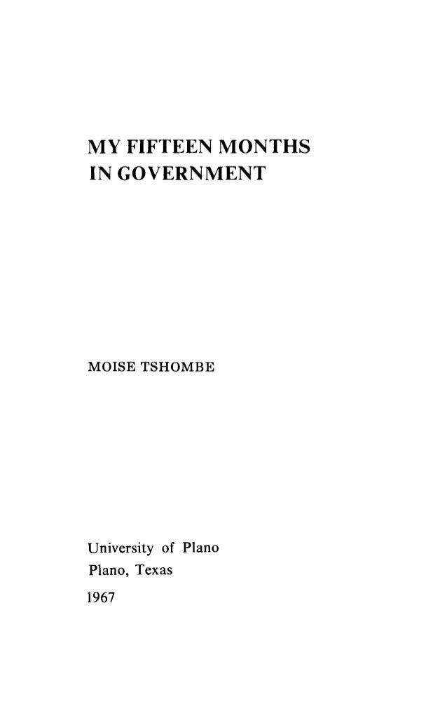 MY FIFTEEN MONTHS IN GOVERNMENT MOISE TSHOMBE University of Plano Piano, Texas 1967