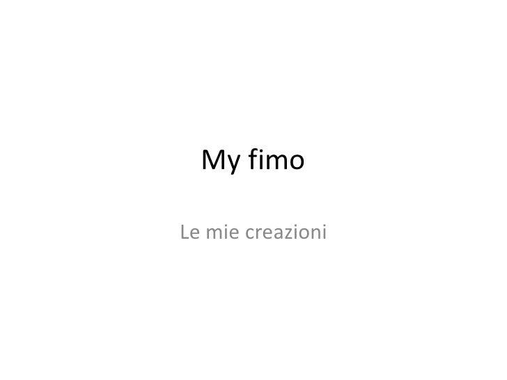 My fimo<br />Le mie creazioni<br />