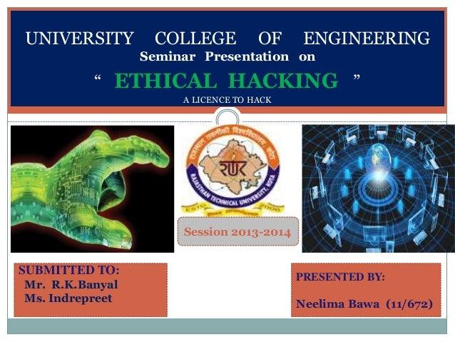 "Seminar Presentation on unfdcf SESSION(2013- 2014) UNIVERSITY COLLEGE OF ENGINEERING Seminar Presentation on "" ETHICAL HAC..."