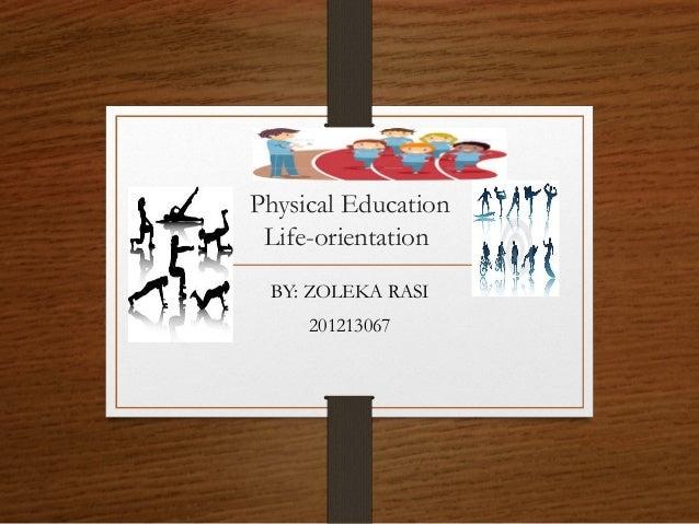 Physical Education Life-orientation BY: ZOLEKA RASI 201213067