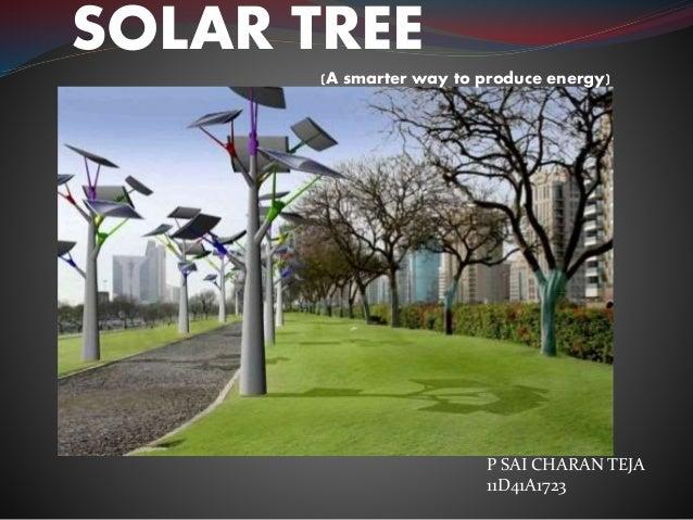 SOLAR TREE (A smarter way to produce energy) P SAI CHARAN TEJA 11D41A1723