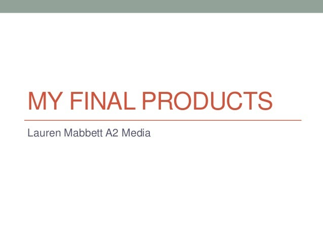 MY FINAL PRODUCTS Lauren Mabbett A2 Media
