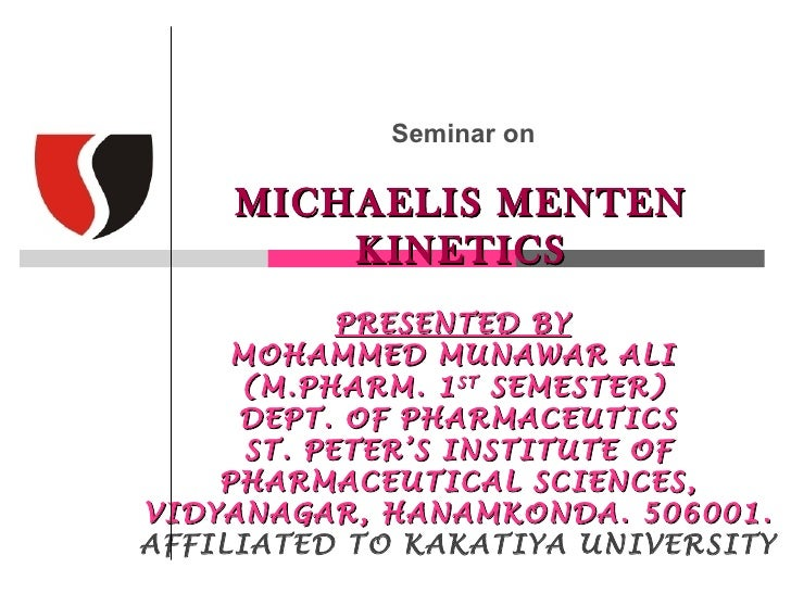 Seminar on    MICHAELIS MENTEN        KINETICS            PRESENTED BY     MOHAMMED MUNAWAR ALI     (M.PHARM. 1 ST SEMESTE...