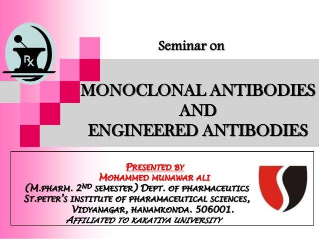 Seminar on            MONOCLONAL ANTIBODIES                    AND            ENGINEERED ANTIBODIES                       ...