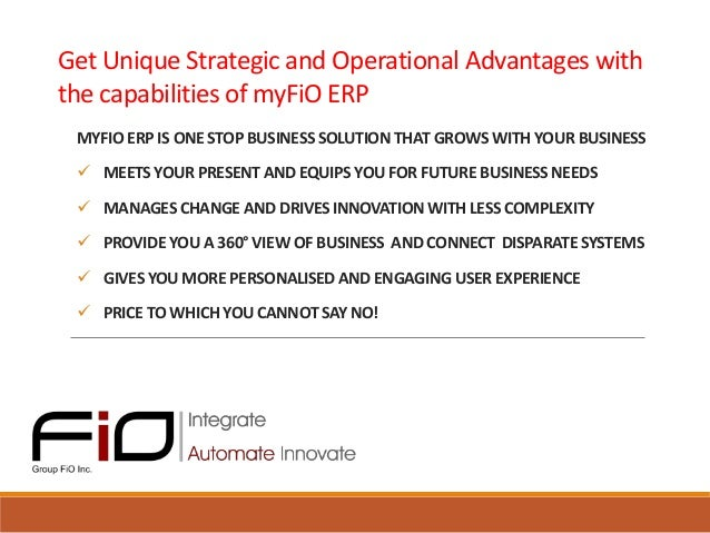 Get Unique Strategic and Operational Advantages with the capabilities of myFiO ERP MYFIO ERP IS ONE STOP BUSINESS SOLUTION...