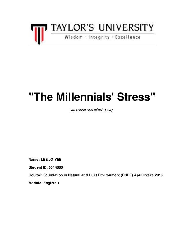 """""""The Millennials' Stress"""" an cause and effect essay Name: LEE JO YEE Student ID: 0314880 Course: Foundation in Natural and..."""