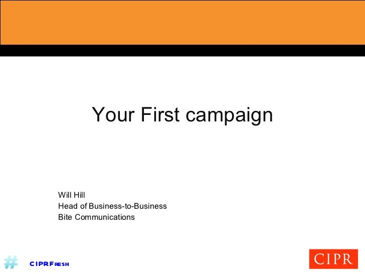 Your First campaign Will Hill Head of Business-to-Business Bite Communications