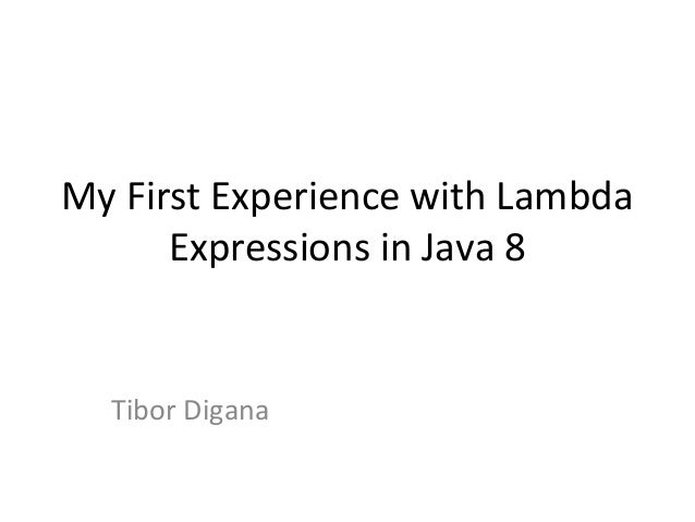 My First Experience with Lambda      Expressions in Java 8  Tibor Digana