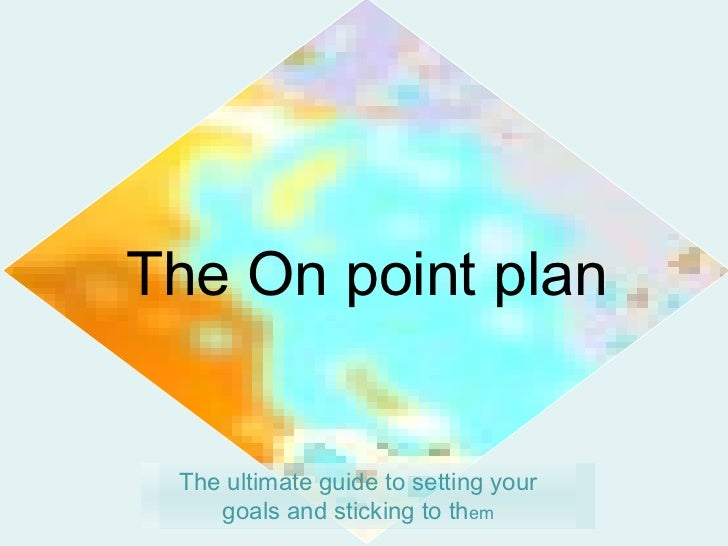 The On point plan The ultimate guide to setting your goals and sticking to th em