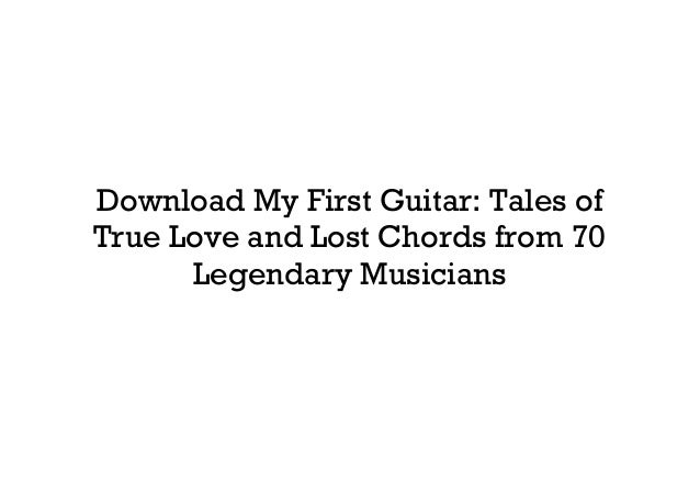 Get My First Guitar Tales Of True Love And Lost Chords From 70 Legend