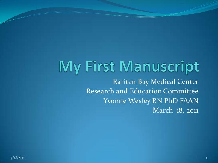 My First Manuscript<br />Raritan Bay Medical Center<br />Research and Education Committee<br />Yvonne Wesley RN PhD FAAN<b...