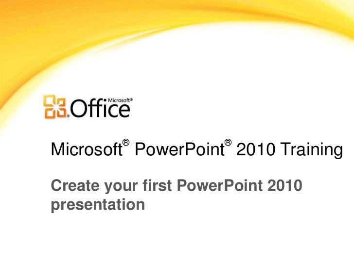 Microsoft® PowerPoint®2010 Training<br />Create your first PowerPoint 2010 presentation<br />