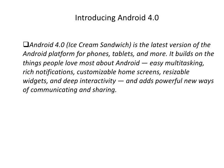 Introducing Android 4.0Android 4.0 (Ice Cream Sandwich) is the latest version of theAndroid platform for phones, tablets,...
