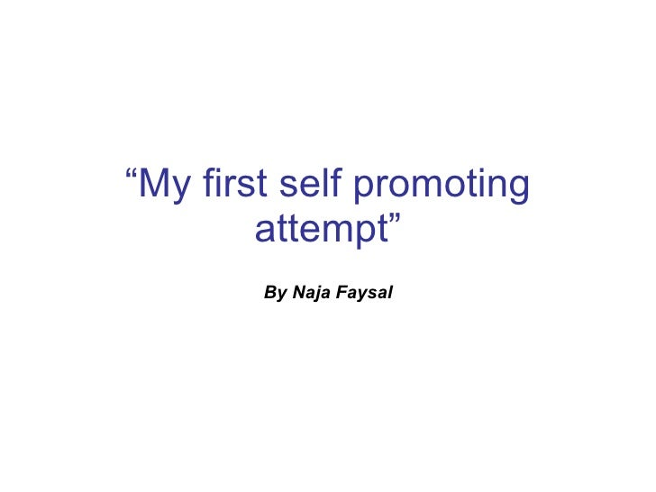""" My first self promoting attempt"" By Naja Faysal"