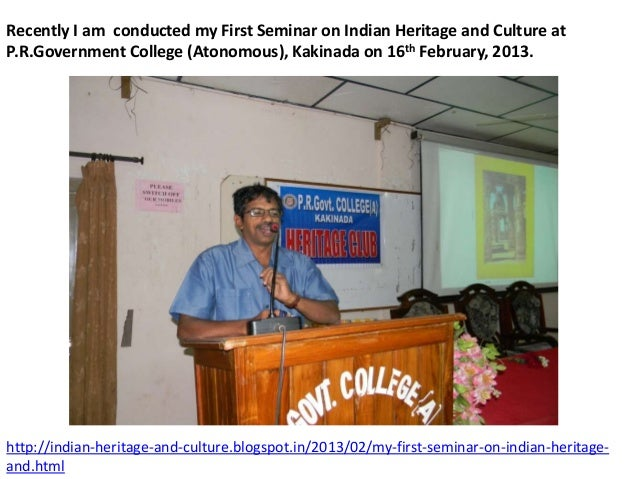 Recently I am conducted my First Seminar on Indian Heritage and Culture atP.R.Government College (Atonomous), Kakinada on ...