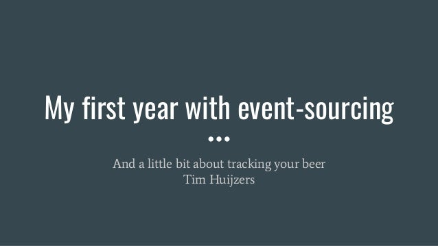 My first year with event-sourcing And a little bit about tracking your beer Tim Huijzers