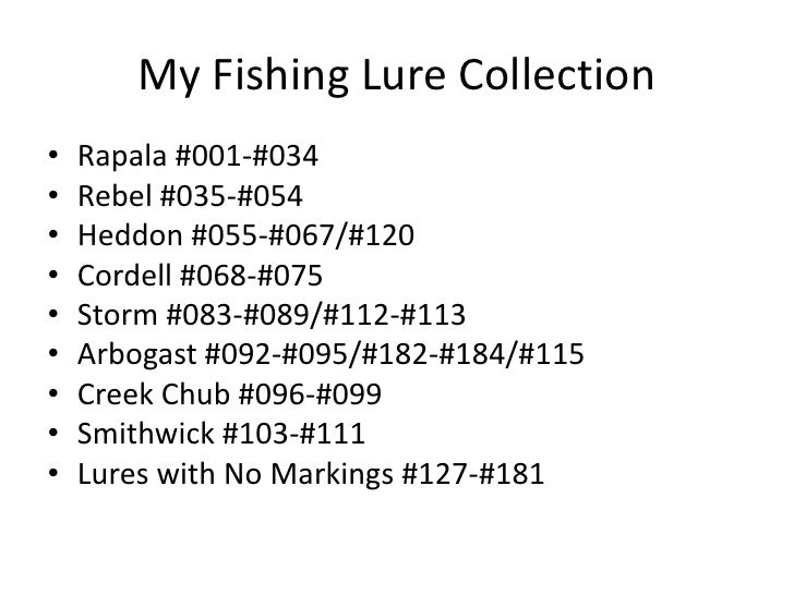 My Fishing Lure Collection<br />Rapala #001-#034<br />Rebel #035-#054<br />Heddon #055-#067/#120<br />Cordell #068-#075<br...