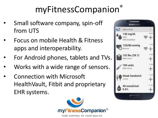 myFitnessCompanion® • Small software company, spin-off from UTS • Focus on mobile Health & Fitness apps and interoperabili...