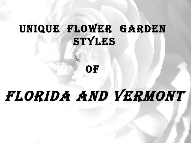 UniqUe Flower Garden         StyleS          oFFlorida and Vermont