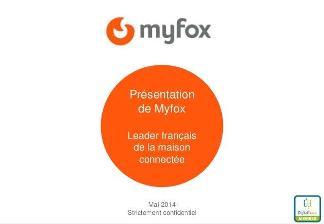 Mai 2014 Strictement confidentiel Présentation de Myfox Leader français de la maison connectée