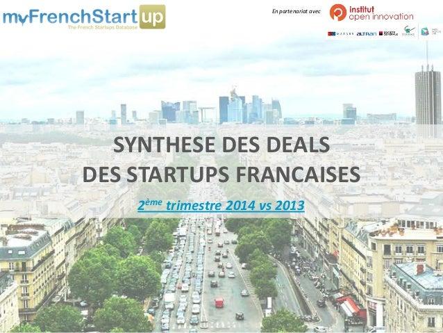 SYNTHESE DES DEALS DES STARTUPS FRANCAISES 2ème trimestre 2014 vs 2013 En partenariat avec