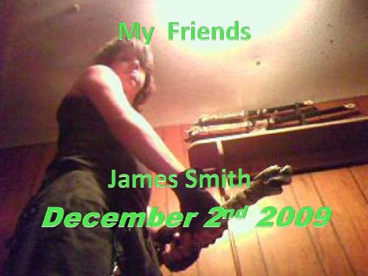 MyFriends<br />James Smith<br />December 2nd 2009<br />