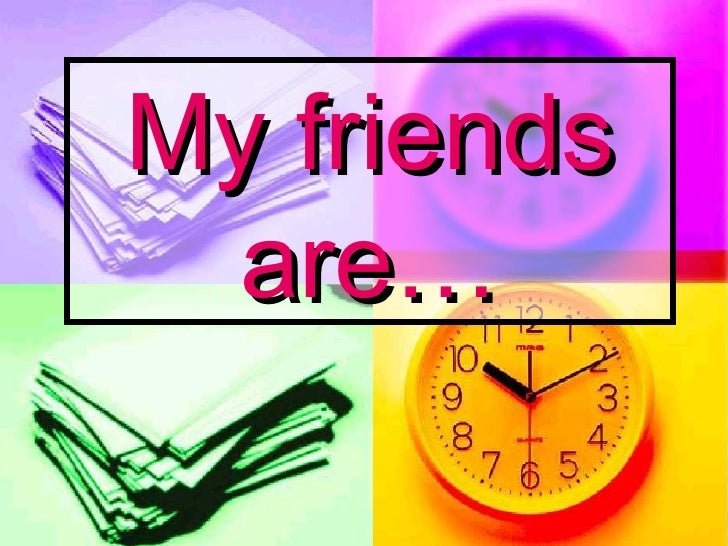 My friends are…