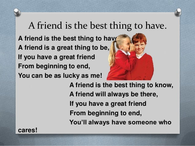 characteristics of a best friend Friendship is a relationship of mutual affection between people friendship is a  stronger form of  such characteristics include affection kindness, love, virtue,  sympathy, empathy, honesty, altruism,  this figure rose to 78% through the fifth  grade, as measured by co-nomination as friends, and 55% had a mutual best  friend.