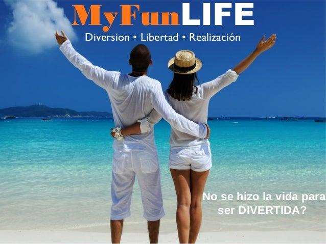 MyFunLIFE Diversion • Libertad • Realización No se hizo la vida para ser DIVERTIDA?