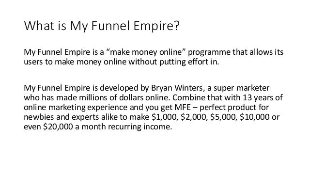 """What is My Funnel Empire? My Funnel Empire is a """"make money online"""" programme that allows its users to make money online w..."""