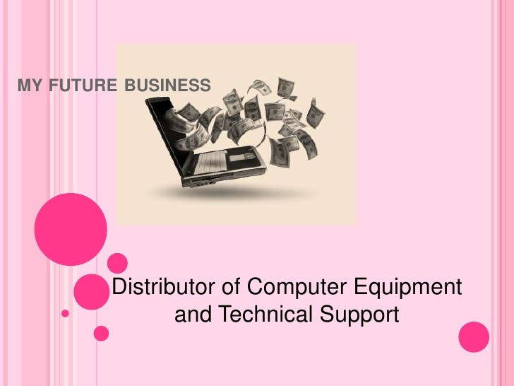 my future business<br />Distributor of Computer Equipment and Technical Support<br />