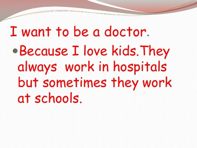 i want to be doctor in future I would like to be a doctor in future  i want to join the health sector i want to graduate from the university of medicine and health.