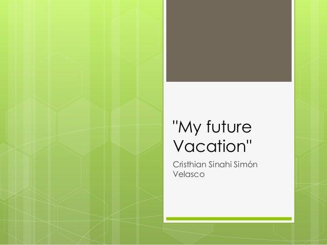 """My future Vacation"" Cristhian Sinahi Simón Velasco"