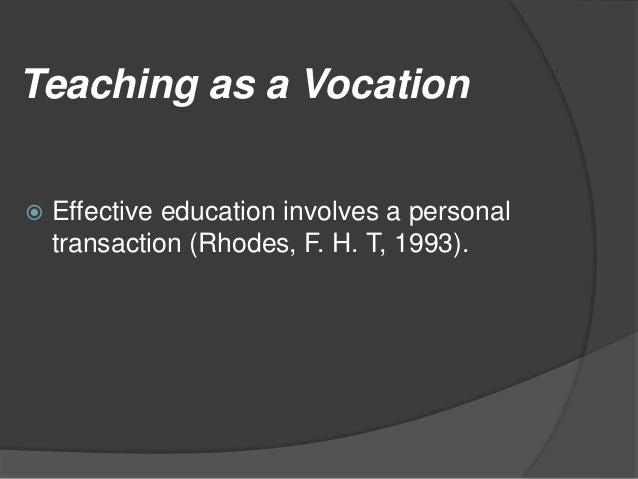 teaching is a vocation Those saying teaching is a vocation, base their argument on the fact that anybody can be a teacher, from parents, relatives, peers, the media, the politician,.