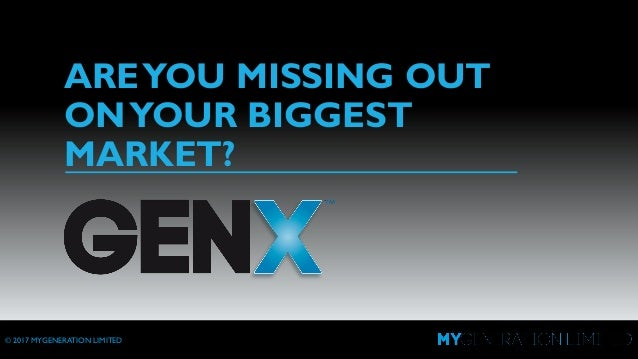 © 2017 MYGENERATION LIMITED AREYOU MISSING OUT ONYOUR BIGGEST MARKET?