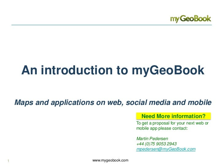 An introduction to myGeoBook <br />Maps and applications on web, social media and mobile<br />Need More information?<br />...