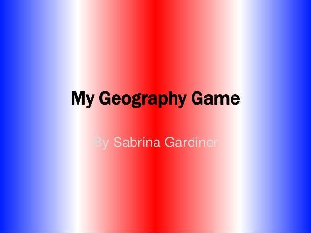 My Geography Game By Sabrina Gardiner