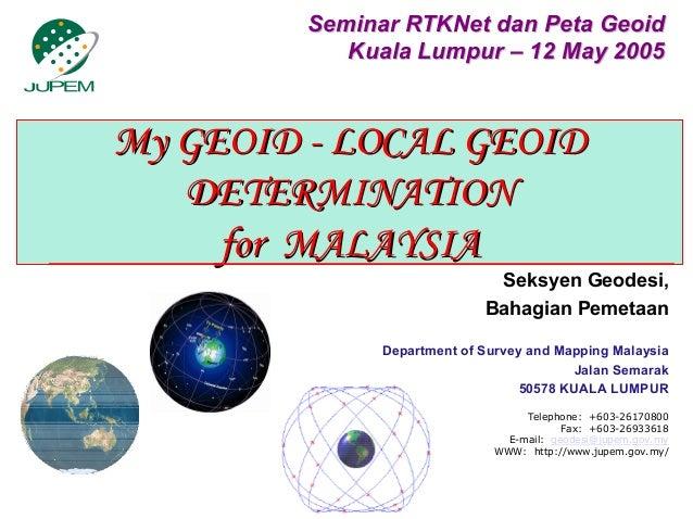 SeminarSeminar RTKNetRTKNet dandan PetaPeta GeoidGeoid Kuala LumpurKuala Lumpur –– 12 May 200512 May 2005 My GEOIDMy GEOID...