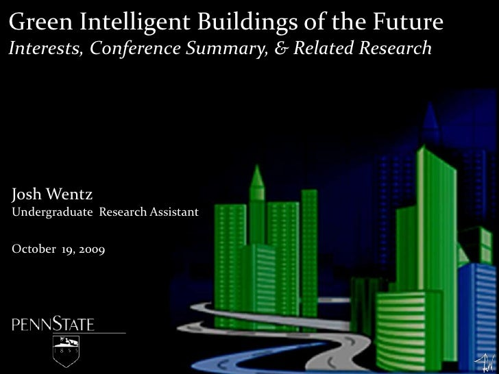 Green Intelligent Buildings of the Future<br />Interests, Conference Summary, & Related Research<br />Josh Wentz<br />Unde...